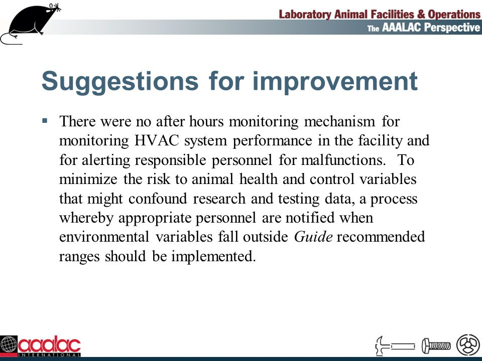 Suggestions for improvement There were no after hours monitoring mechanism for monitoring HVAC system performance in the facility and for alerting responsible personnel for malfunctions.
