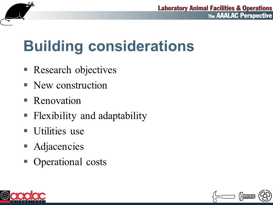 Building considerations Research objectives New construction Renovation Flexibility and adaptability Utilities use Adjacencies Operational costs