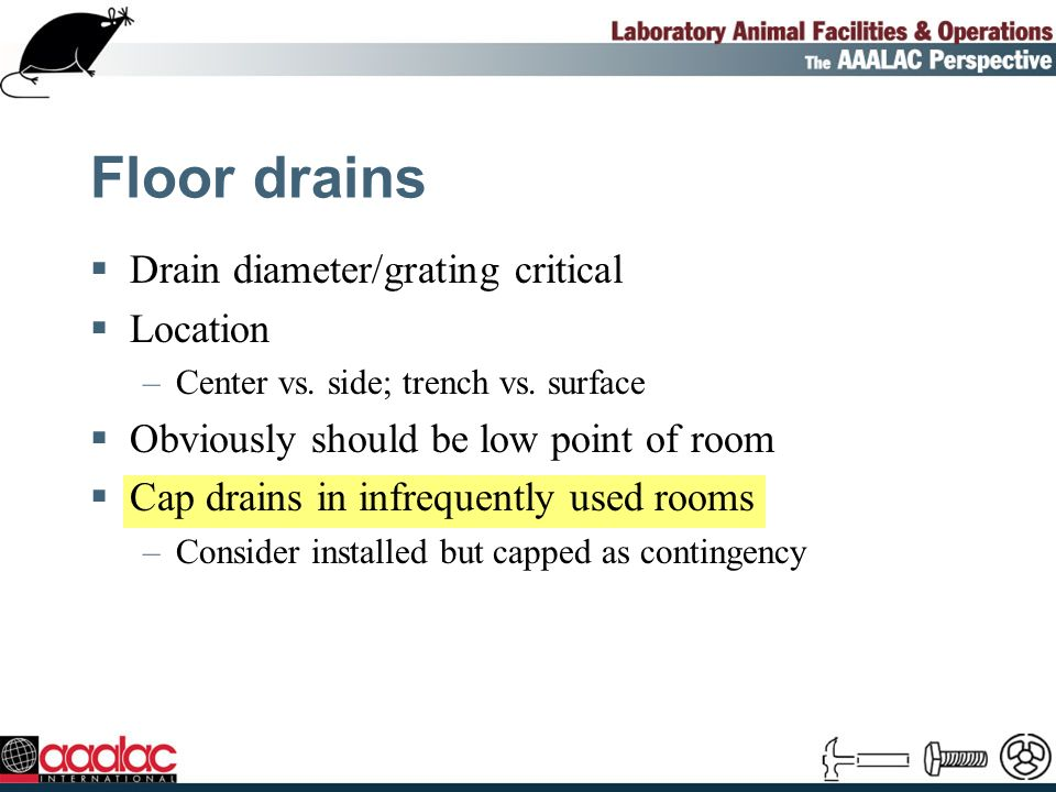 Floor drains Drain diameter/grating critical Location –Center vs.