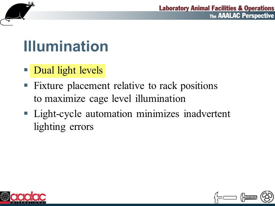 Illumination Dual light levels Fixture placement relative to rack positions to maximize cage level illumination Light-cycle automation minimizes inadvertent lighting errors
