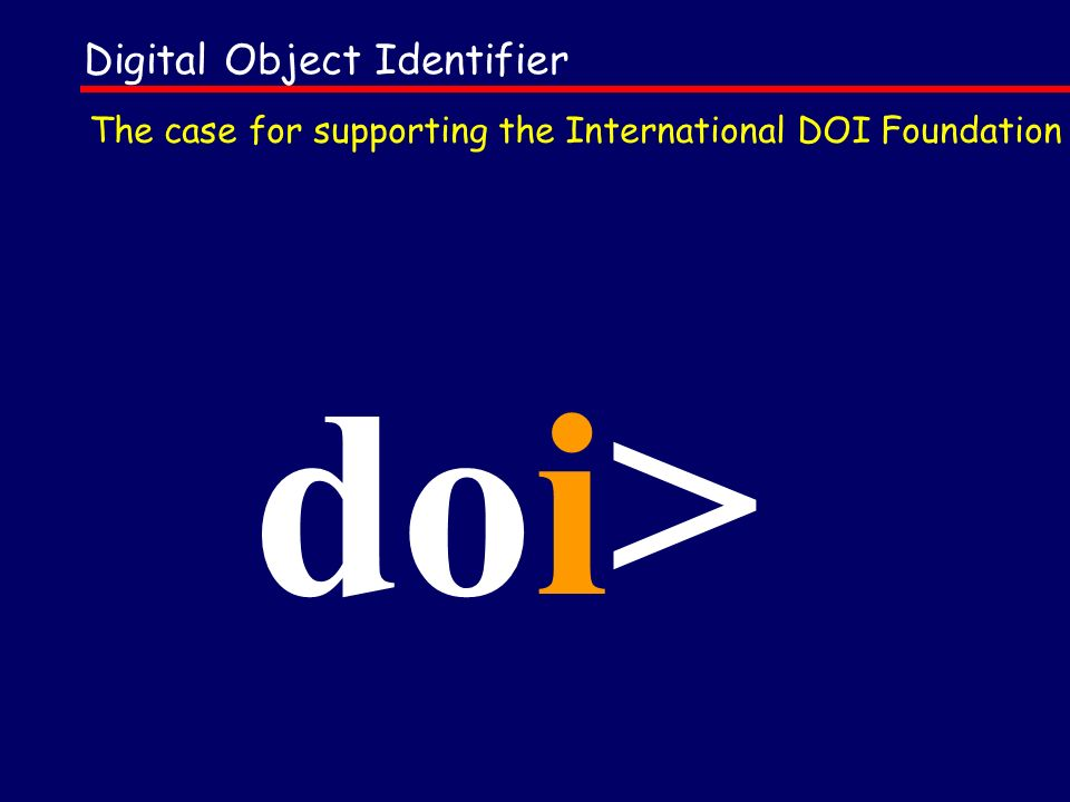 Digital Object Identifier doi> The case for supporting the International DOI Foundation
