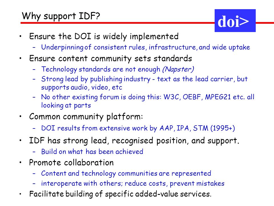Ensure the DOI is widely implemented –Underpinning of consistent rules, infrastructure, and wide uptake Ensure content community sets standards –Techn