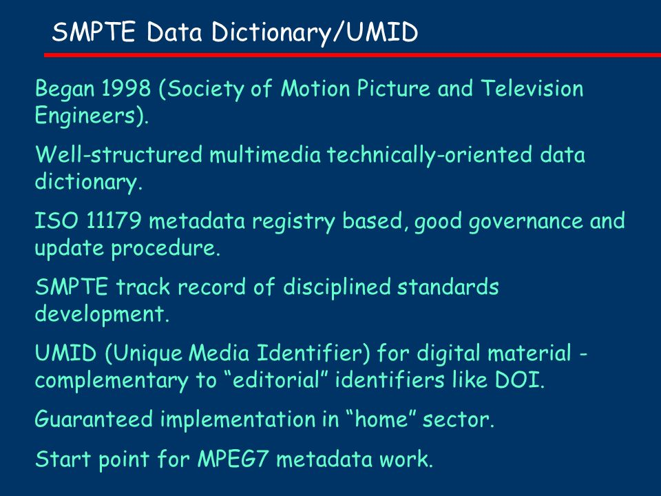 SMPTE Data Dictionary/UMID Began 1998 (Society of Motion Picture and Television Engineers).