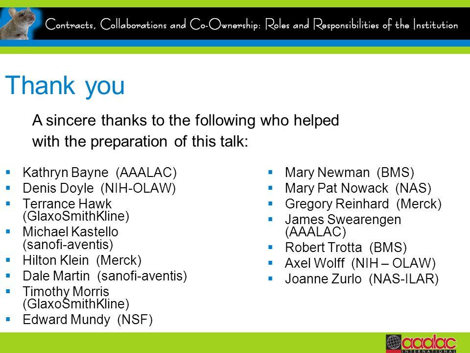 Thank you Kathryn Bayne (AAALAC) Denis Doyle (NIH-OLAW) Terrance Hawk (GlaxoSmithKline) Michael Kastello (sanofi-aventis) Hilton Klein (Merck) Dale Ma