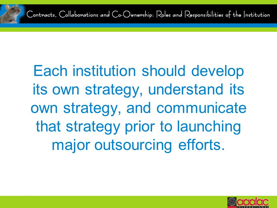 Each institution should develop its own strategy, understand its own strategy, and communicate that strategy prior to launching major outsourcing effo