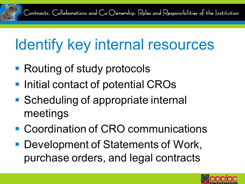 Identify key internal resources Routing of study protocols Initial contact of potential CROs Scheduling of appropriate internal meetings Coordination