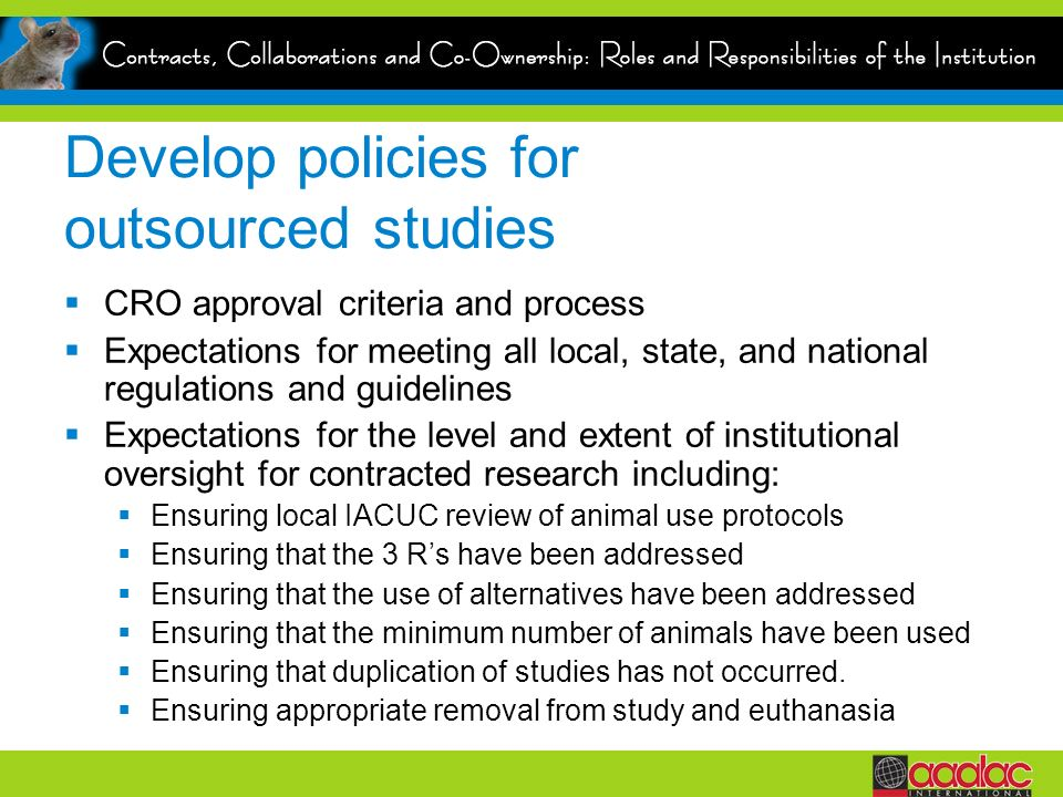 Develop policies for outsourced studies CRO approval criteria and process Expectations for meeting all local, state, and national regulations and guid