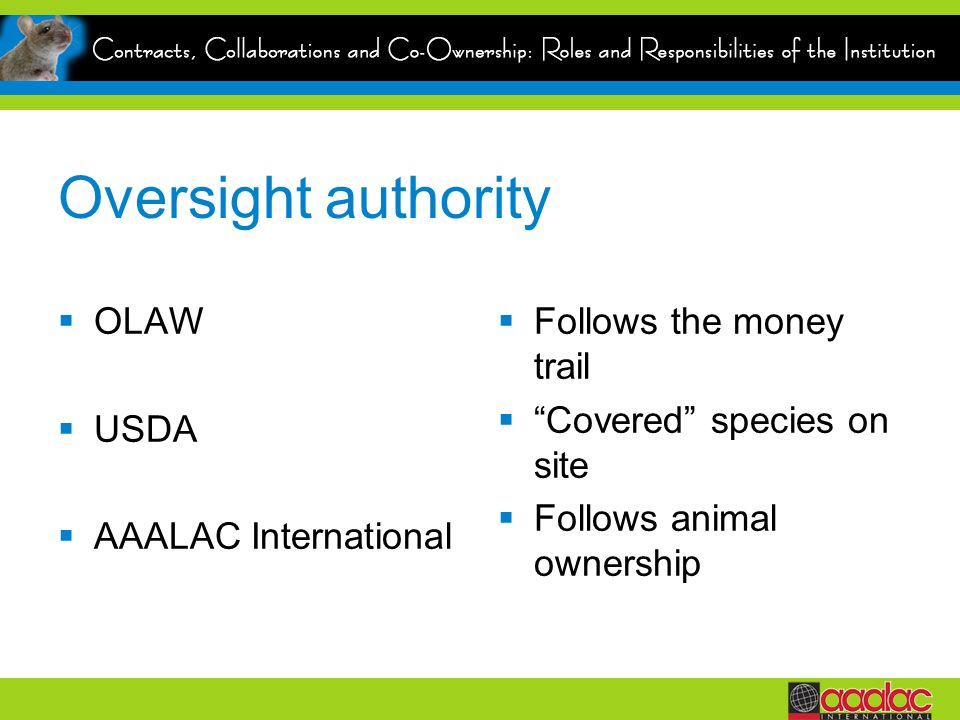 Oversight authority OLAW USDA AAALAC International Follows the money trail Covered species on site Follows animal ownership