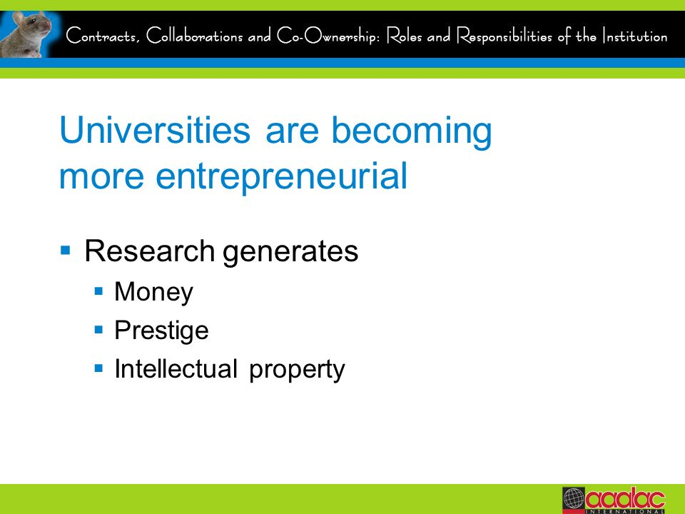 Universities are becoming more entrepreneurial Research generates Money Prestige Intellectual property