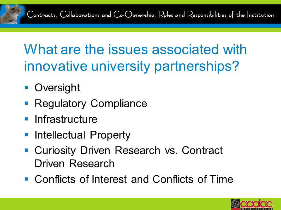 What are the issues associated with innovative university partnerships? Oversight Regulatory Compliance Infrastructure Intellectual Property Curiosity