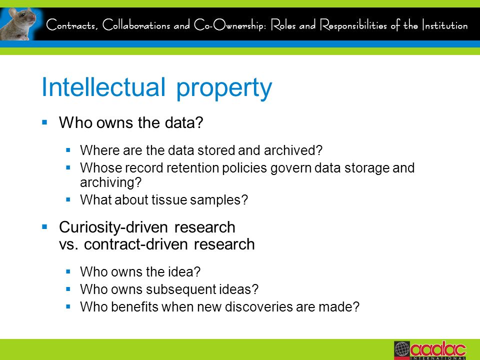 Intellectual property Who owns the data? Where are the data stored and archived? Whose record retention policies govern data storage and archiving? Wh