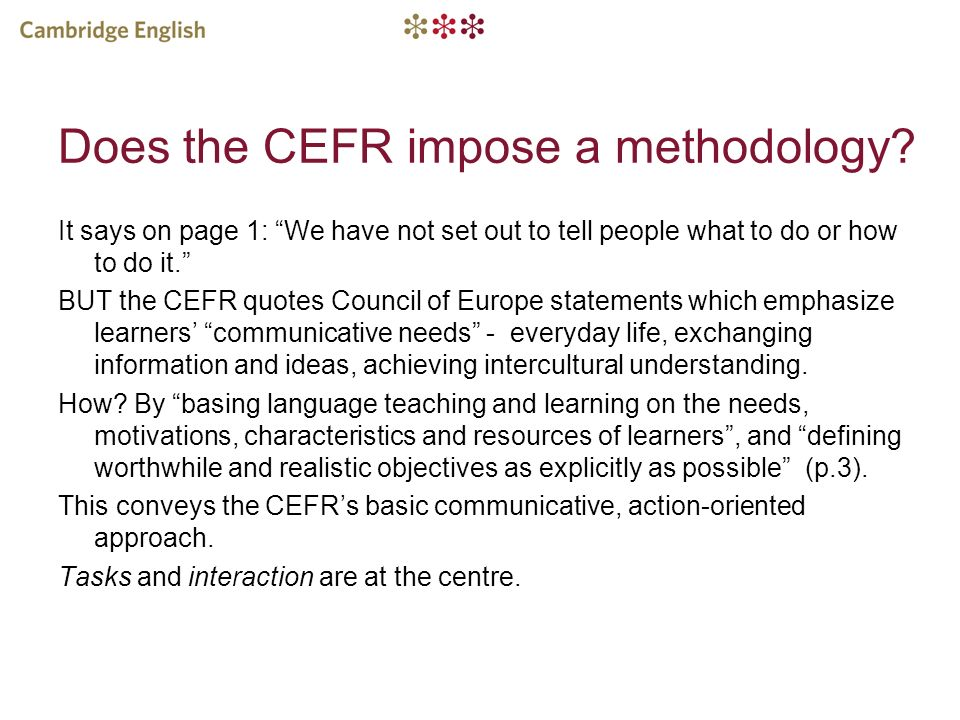 Does the CEFR impose a methodology? It says on page 1: We have not set out to tell people what to do or how to do it. BUT the CEFR quotes Council of E