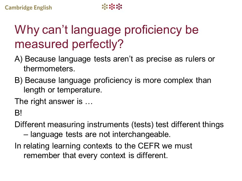 Why cant language proficiency be measured perfectly? A) Because language tests arent as precise as rulers or thermometers. B) Because language profici