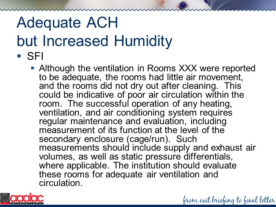 Adequate ACH but Increased Humidity SFI Although the ventilation in Rooms XXX were reported to be adequate, the rooms had little air movement, and the