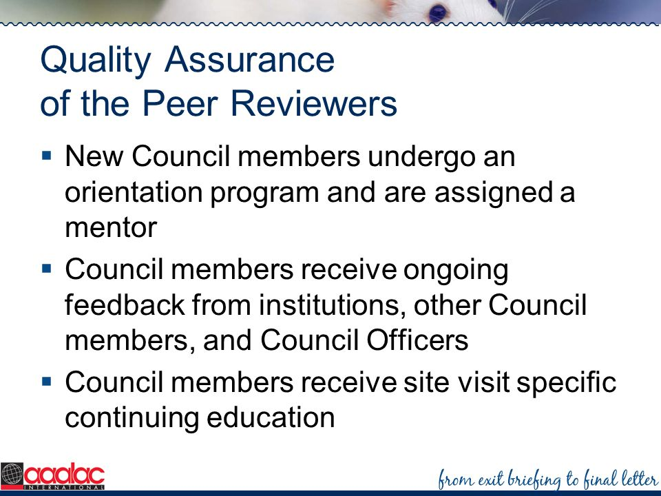 Quality Assurance of the Peer Reviewers New Council members undergo an orientation program and are assigned a mentor Council members receive ongoing f