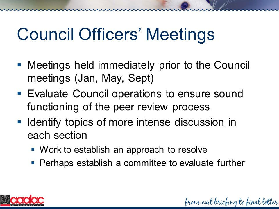 Council Officers Meetings Meetings held immediately prior to the Council meetings (Jan, May, Sept) Evaluate Council operations to ensure sound functio