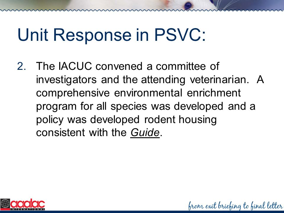 Unit Response in PSVC: 2.The IACUC convened a committee of investigators and the attending veterinarian. A comprehensive environmental enrichment prog