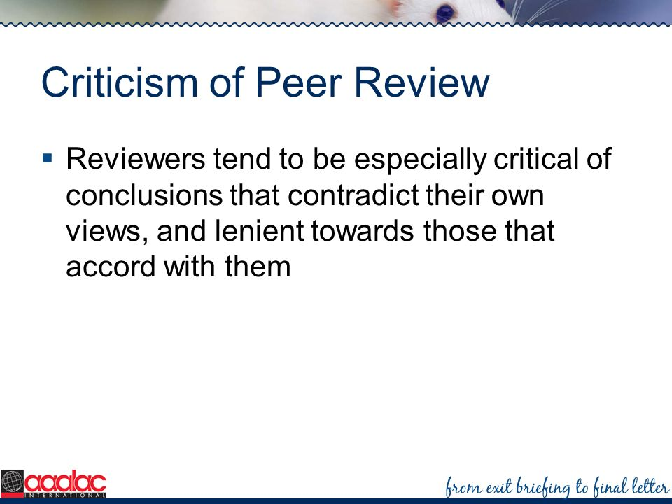 Criticism of Peer Review Reviewers tend to be especially critical of conclusions that contradict their own views, and lenient towards those that accor