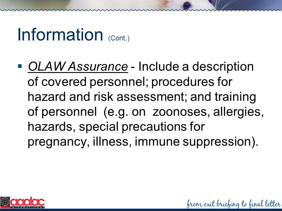 Information (Cont.) OLAW Assurance - Include a description of covered personnel; procedures for hazard and risk assessment; and training of personnel