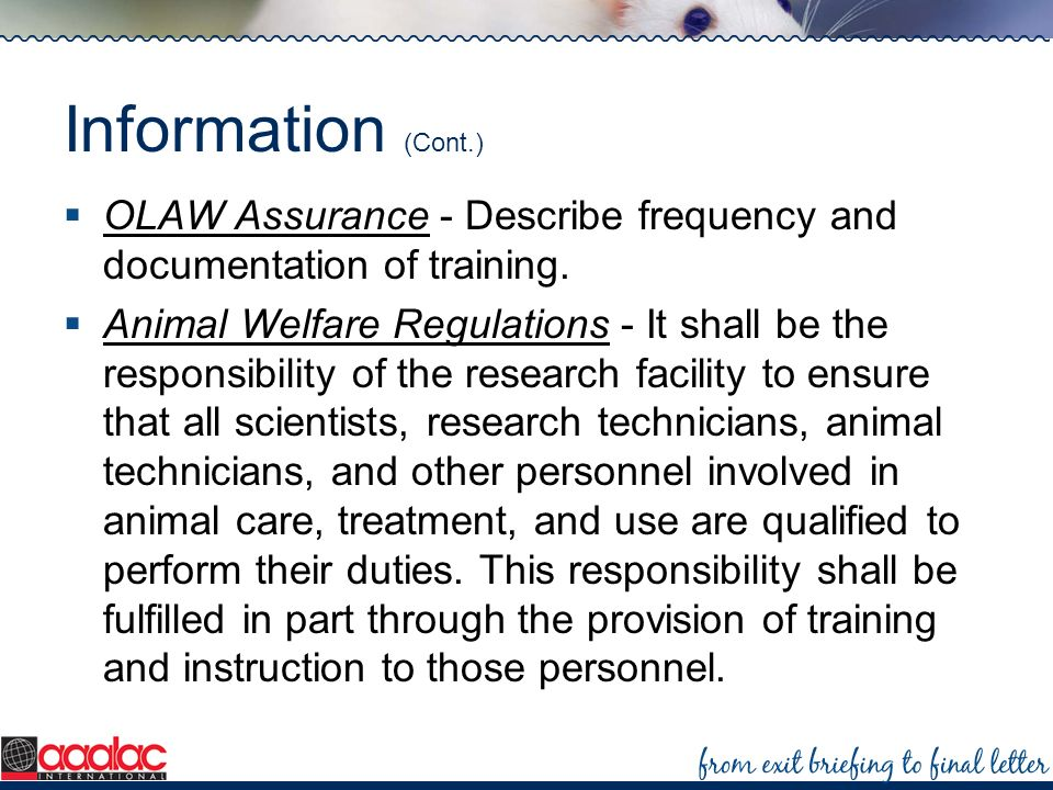 Information (Cont.) OLAW Assurance - Describe frequency and documentation of training. Animal Welfare Regulations - It shall be the responsibility of