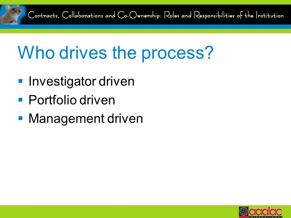 Who drives the process Investigator driven Portfolio driven Management driven