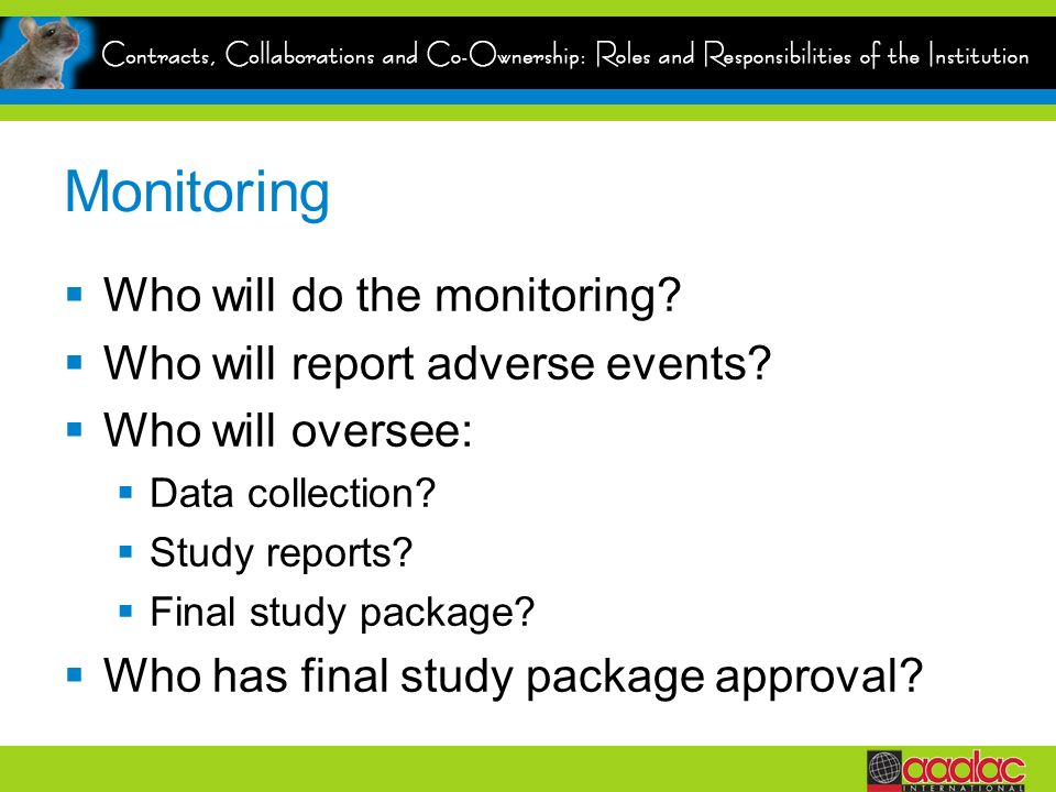 Monitoring Who will do the monitoring. Who will report adverse events.