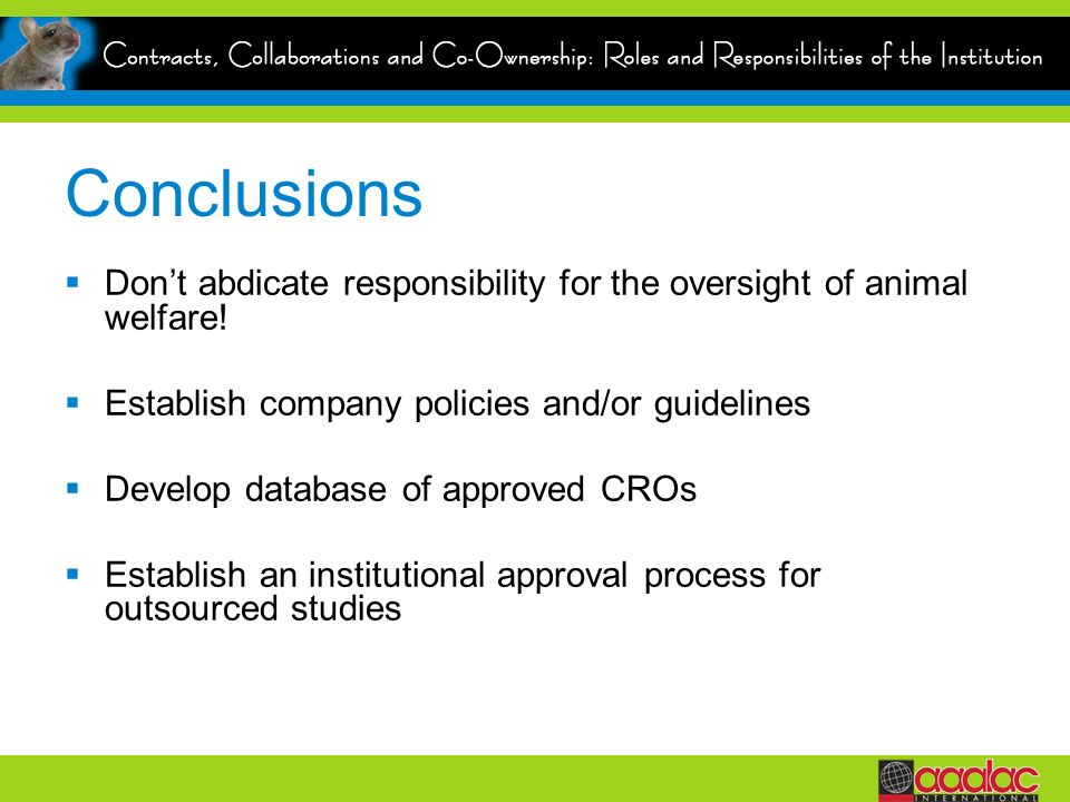 Conclusions Dont abdicate responsibility for the oversight of animal welfare.