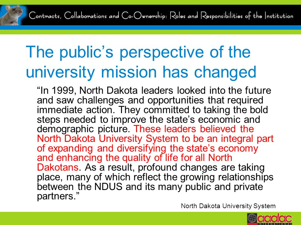 The publics perspective of the university mission has changed In 1999, North Dakota leaders looked into the future and saw challenges and opportunities that required immediate action.