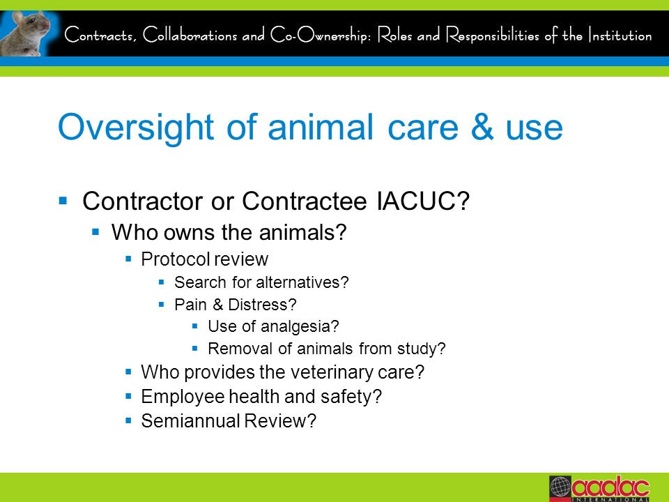 Oversight of animal care & use Contractor or Contractee IACUC.