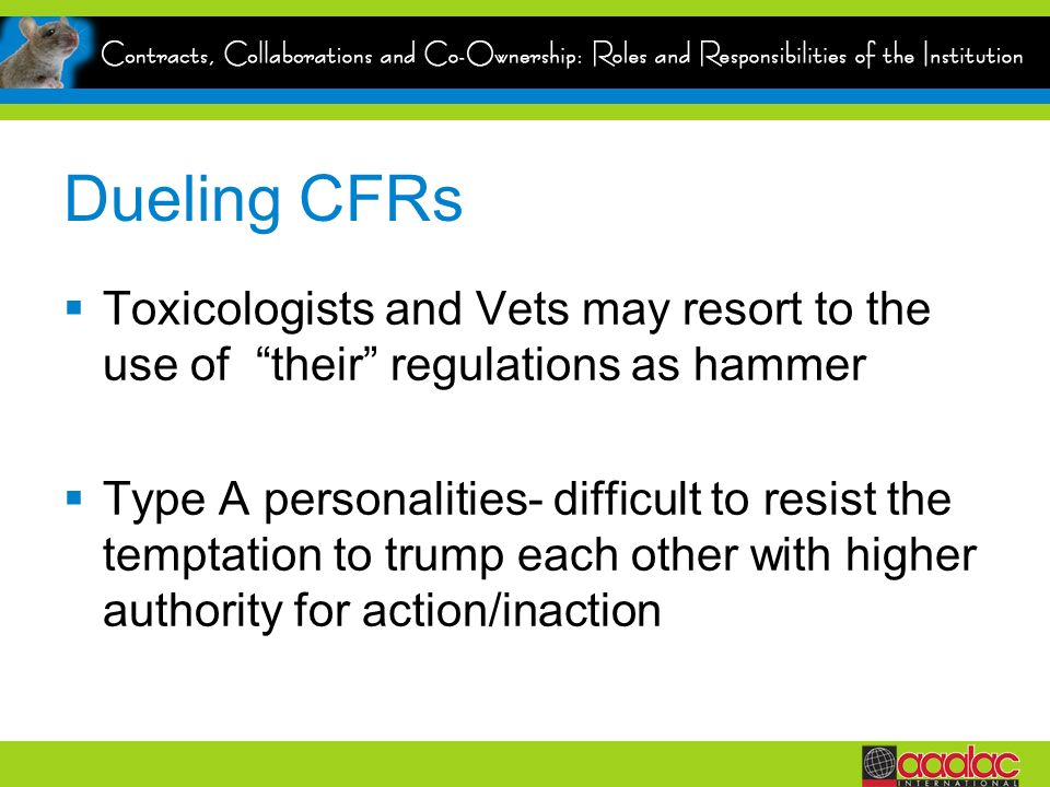 Dueling CFRs Toxicologists and Vets may resort to the use of their regulations as hammer Type A personalities- difficult to resist the temptation to trump each other with higher authority for action/inaction