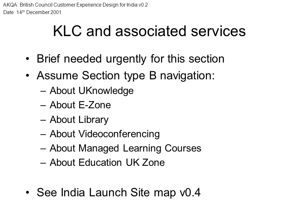 Date: 14 th December 2001 AKQA: British Council Customer Experience Design for India v0.2 KLC and associated services Brief needed urgently for this s