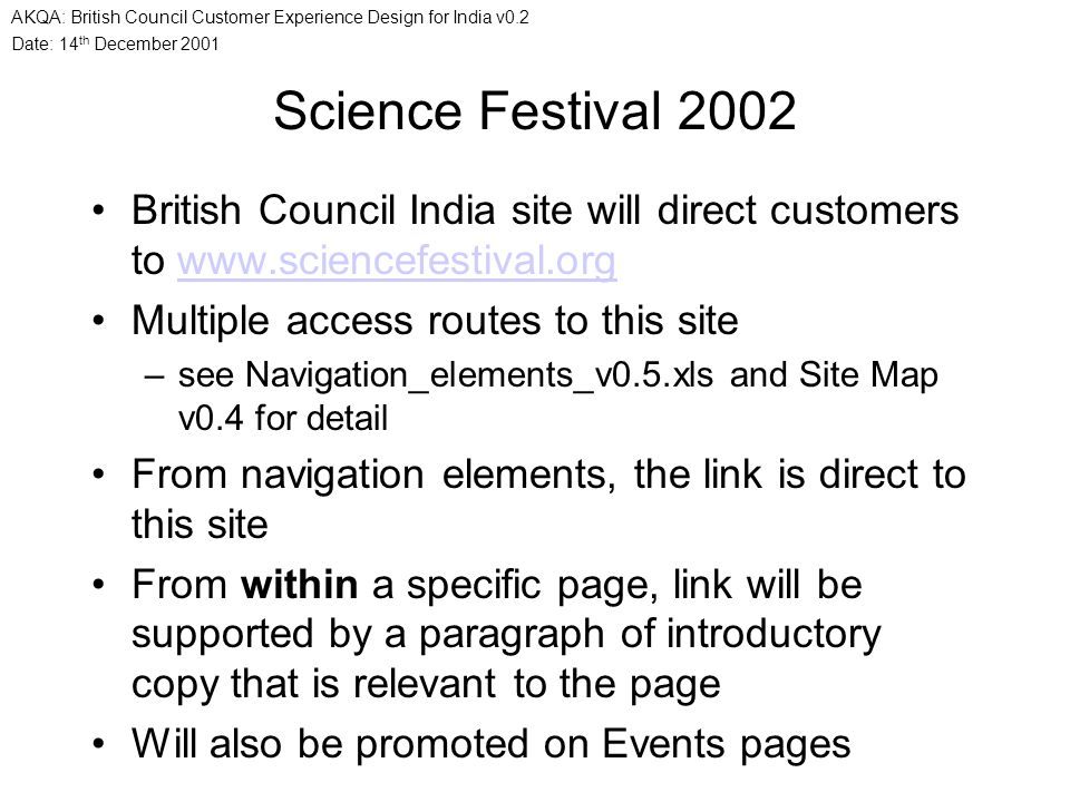 Date: 14 th December 2001 AKQA: British Council Customer Experience Design for India v0.2 Science Festival 2002 British Council India site will direct