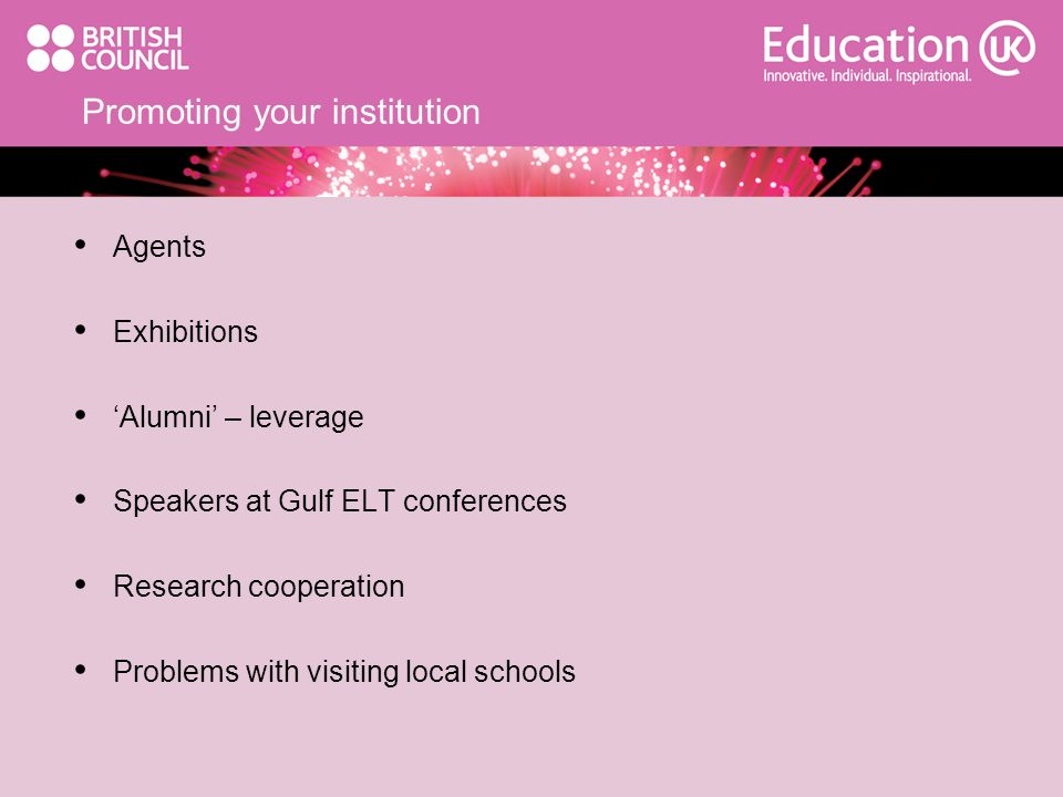 Promoting your institution Agents Exhibitions Alumni – leverage Speakers at Gulf ELT conferences Research cooperation Problems with visiting local sch