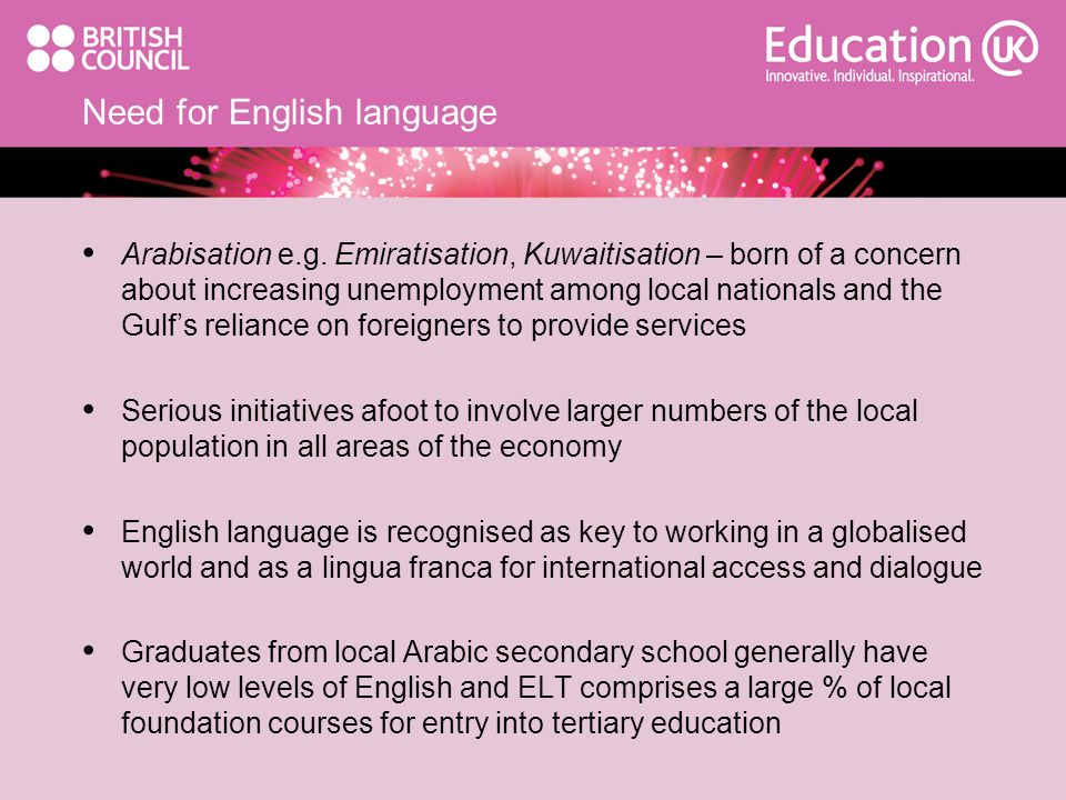 Need for English language Arabisation e.g. Emiratisation, Kuwaitisation – born of a concern about increasing unemployment among local nationals and th