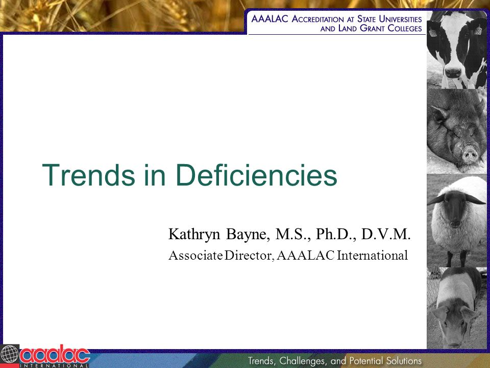 Trends in Deficiencies Kathryn Bayne, M.S., Ph.D., D.V.M. Associate Director, AAALAC International