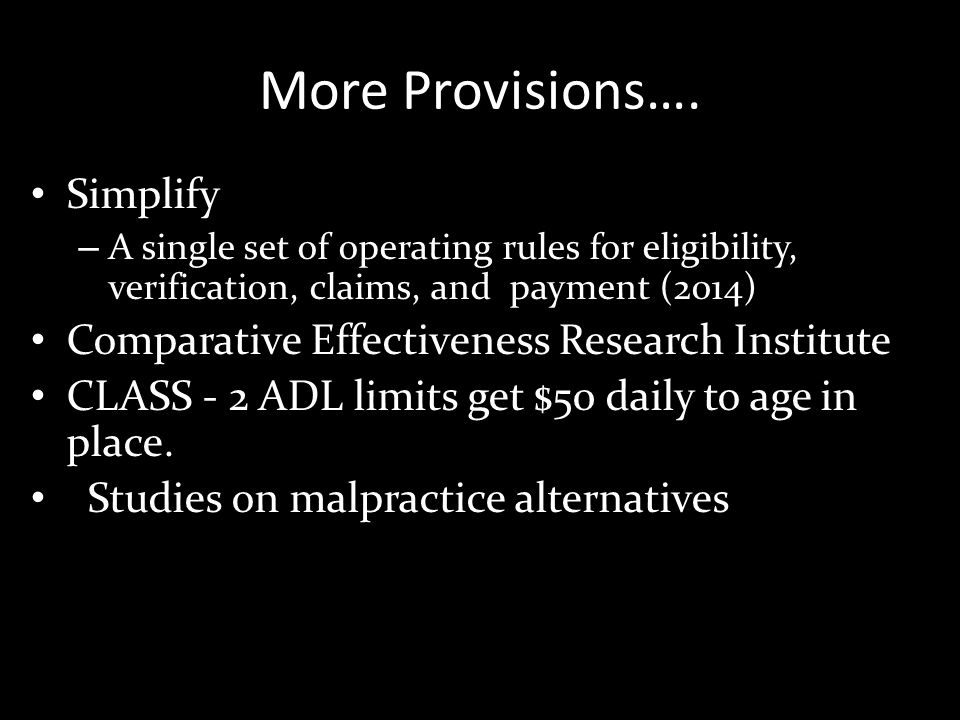 More Provisions…. Simplify – A single set of operating rules for eligibility, verification, claims, and payment (2014) Comparative Effectiveness Resea