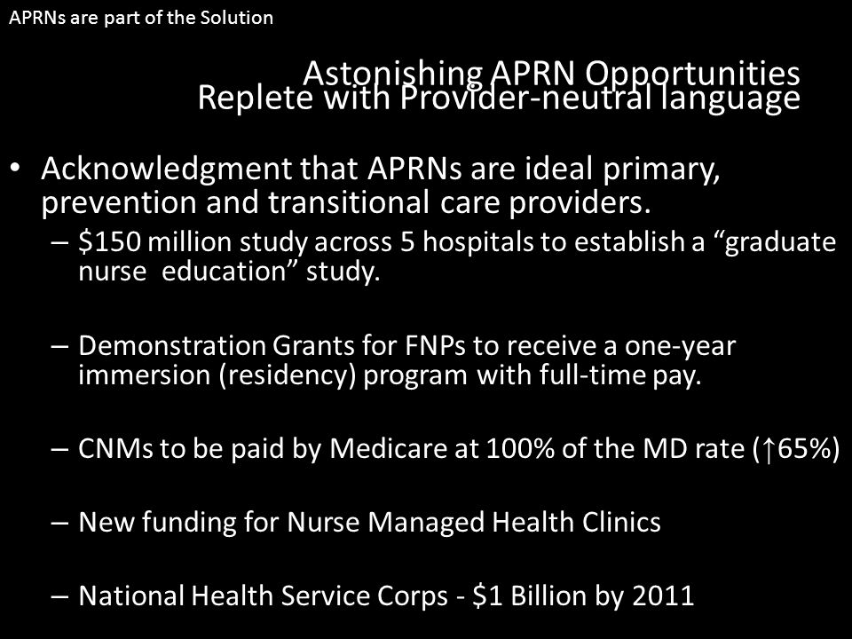 Astonishing APRN Opportunities Replete with Provider-neutral language Acknowledgment that APRNs are ideal primary, prevention and transitional care pr