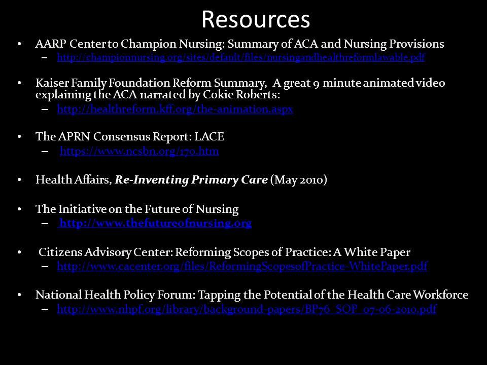 Resources AARP Center to Champion Nursing: Summary of ACA and Nursing Provisions – http://championnursing.org/sites/default/files/nursingandhealthrefo