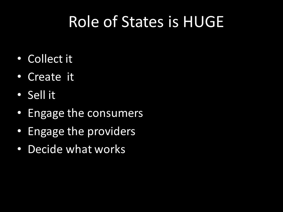 Role of States is HUGE Collect it Create it Sell it Engage the consumers Engage the providers Decide what works