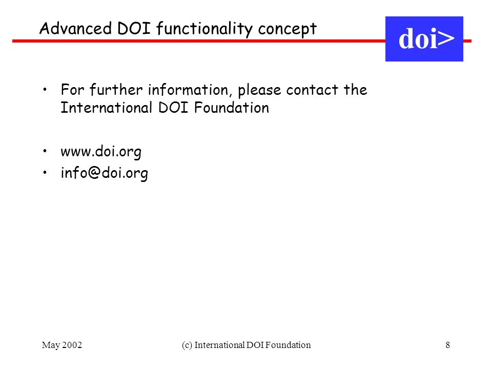 May 2002(c) International DOI Foundation8 Advanced DOI functionality concept doi> For further information, please contact the International DOI Foundation