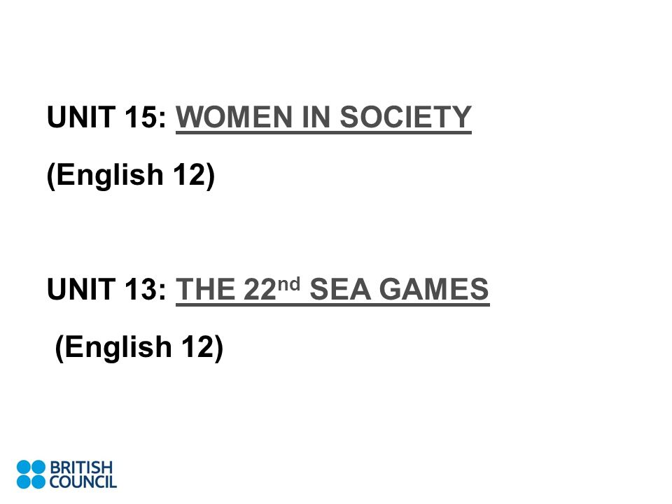 1. Using ICT in Warm up UNIT 15: WOMEN IN SOCIETYWOMEN IN SOCIETY (English 12) UNIT 13: THE 22 nd SEA GAMESTHE 22 nd SEA GAMES (English 12)