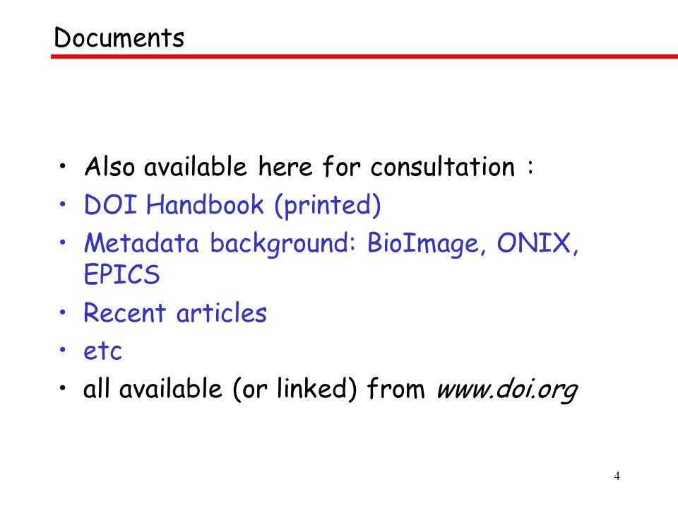 4 Also available here for consultation : DOI Handbook (printed) Metadata background: BioImage, ONIX, EPICS Recent articles etc all available (or linked) from   Documents