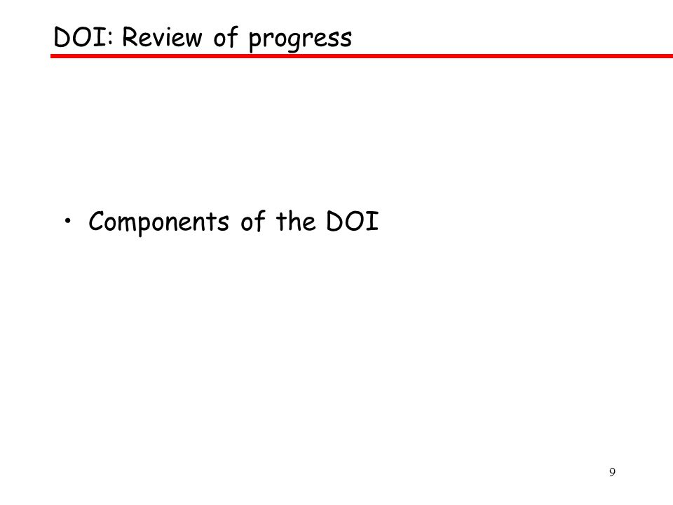 9 Components of the DOI DOI: Review of progress