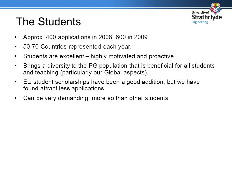 The Students Approx. 400 applications in 2008, 600 in