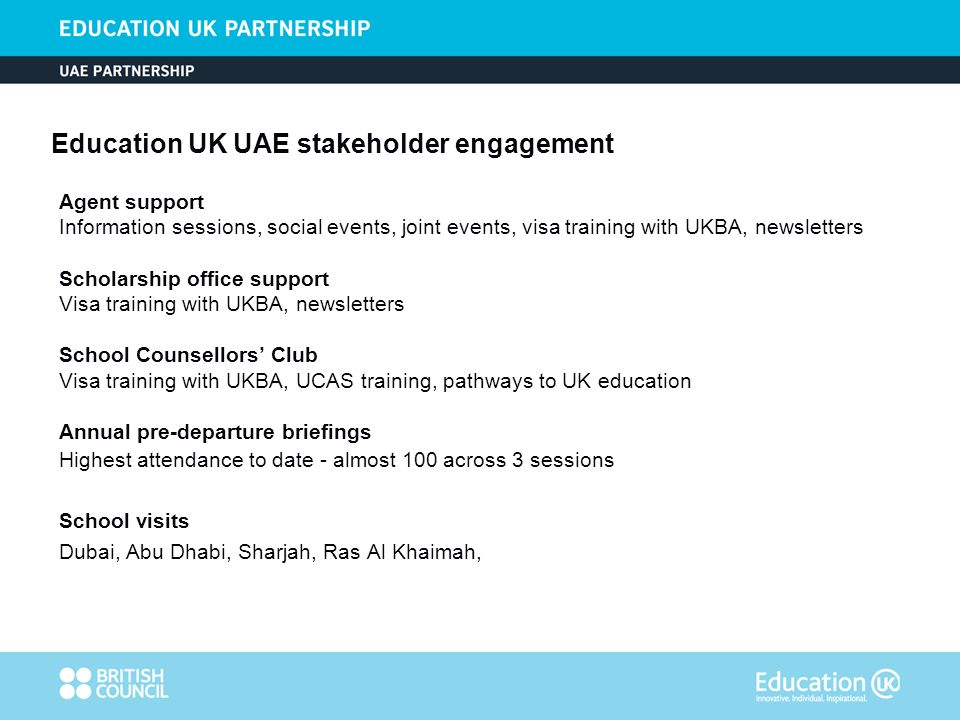 Education UK UAE stakeholder engagement Agent support Information sessions, social events, joint events, visa training with UKBA, newsletters Scholars