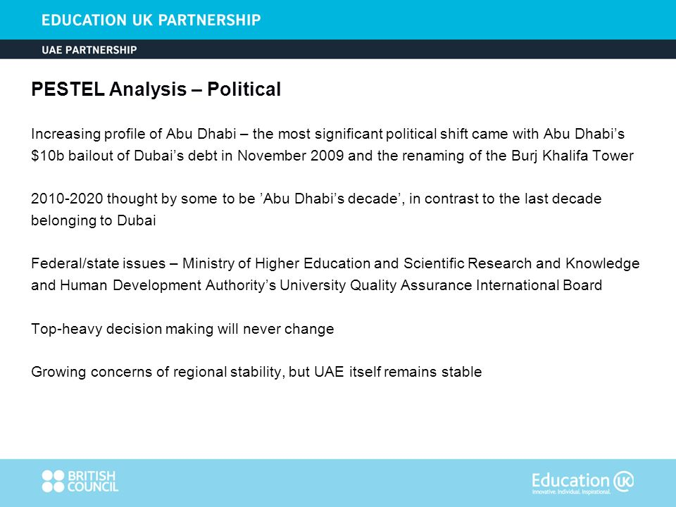 PESTEL Analysis – Political Increasing profile of Abu Dhabi – the most significant political shift came with Abu Dhabis $10b bailout of Dubais debt in