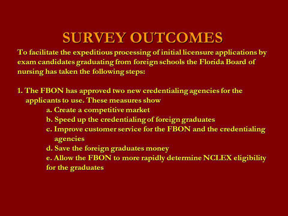 SURVEY OUTCOMES To facilitate the expeditious processing of initial licensure applications by exam candidates graduating from foreign schools the Flor