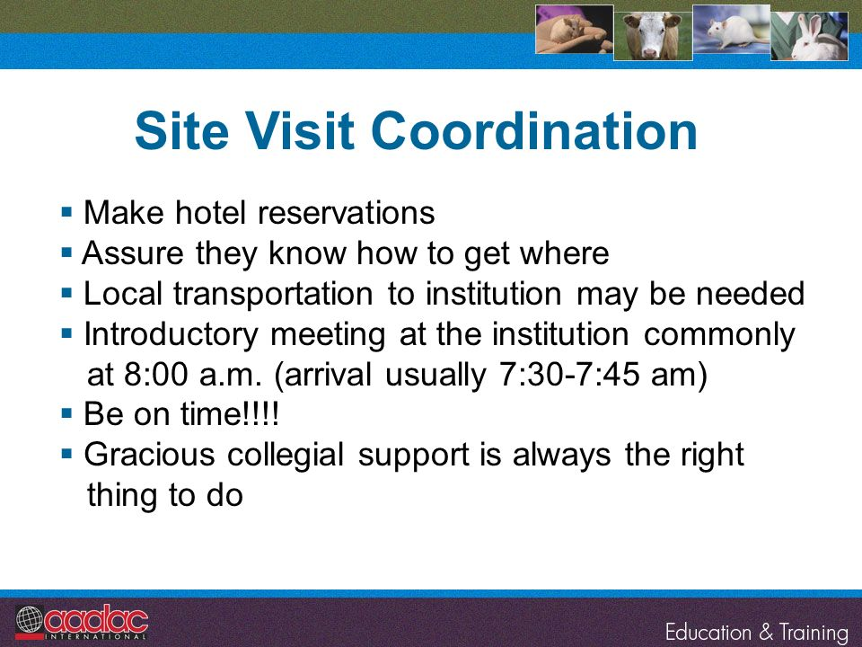 Make hotel reservations Assure they know how to get where Local transportation to institution may be needed Introductory meeting at the institution co