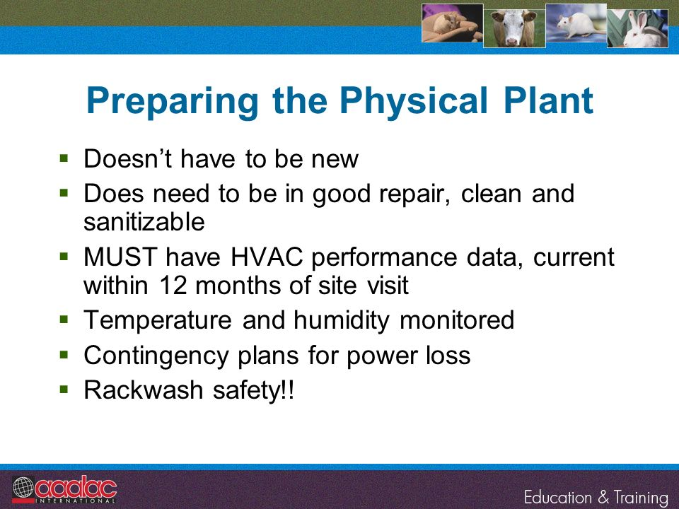 Preparing the Physical Plant Doesnt have to be new Does need to be in good repair, clean and sanitizable MUST have HVAC performance data, current with