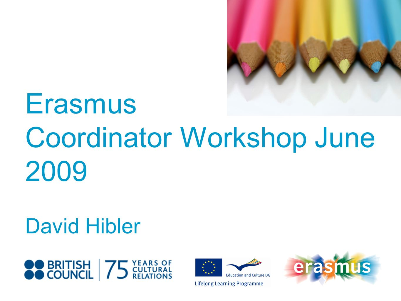 Event Title Name Erasmus Coordinator Workshop June 2009 David Hibler